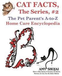 Cat Facts, The Series #2: The Pet Parent's A-to-Z Home Care Encyclopedia