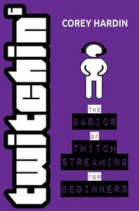 Twitchin' : The Basics of Twitch Streaming for Beginners