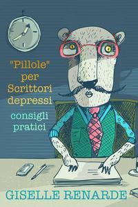 """""""Pillole"""" per Scrittori depressi: consigli pratici"""