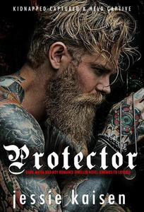 Protector - Dark Mafia Bad Boy Romance Thriller Novel (enemies to lovers)