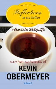 Reflections In My Coffee With An Extra Shot Of Life - Volume 2