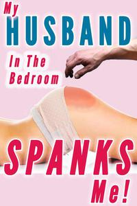 My Husband Spanks Me in the Bedroom (Marriage Spanking, Wife Submission Training)
