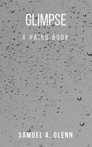 Glimpse: A Haiku Book