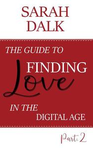 The Guide To Finding Love in the Digital Age  Part 2
