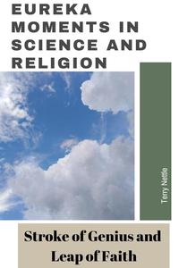 Eureka Moments in Science and Religion: Stroke of Genius and Leap of Faith