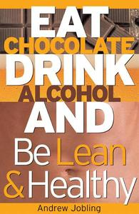 Eat Chocolate, Drink Alcohol and be Lean & Healthy