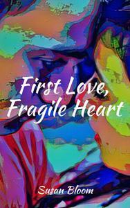 First Love, Fragile Heart
