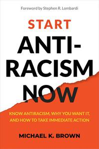 Start Antiracism Now: Know Antiracism, Why You Want It, and How to Take Immediate Action