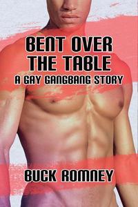 Bent over the Table - A Gay Gangbang Story
