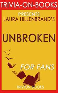 Unbroken: A World War II Story of Survival, Resilience, and Redemption by Laura Hillenbrand (Trivia-On-Books)