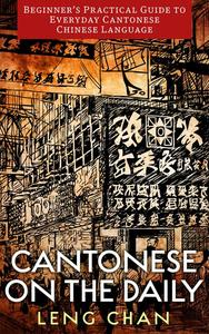 Cantonese on the Daily: Beginner's Practical Guide to Everyday Cantonese Chinese Language