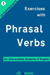 Exercises with Phrasal Verbs #1: For intermediate students of English