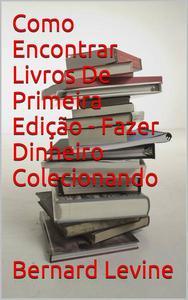 Como Encontrar Livros De Primeira Edição - Fazer Dinheiro Colecionando