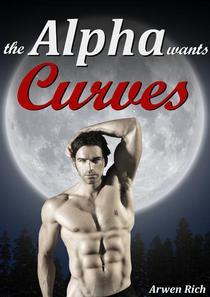The Alpha Wants Curves (Werewolf & BBW Erotic Romance)