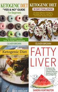 Ketogenic Collection (4 in 1): The Utimate Ketogenic Diet Guides & All About Fatty Liver