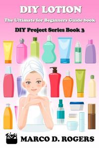 DIY Lotion : The Ultimate for Beginners Guide book