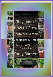 """""""Beginners""""  How to Grow Container Garden Vegetables and Herbs  'From the Dirt Up Series'"""