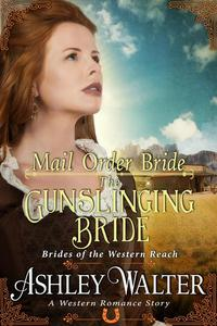 Mail Order Bride : The Gunslinging Bride (Brides of the Western Reach #1) (A Western Romance Book)