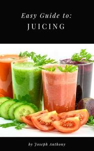 Easy Guide to: Juicing