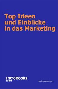 Top Ideen und Einblicke in das Marketing