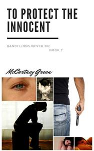 Dandelions Never Die Book 7 - To Protect the Innocent