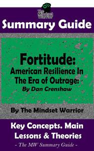 Summary Guide: Fortitude: American Resilience In The Era of Outrage: By Dan Crenshaw   The Mindset Warrior Summary Guide