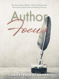 Author Focus: Develop Your Author Vision Statement and Laser-Focus Your Writing Career