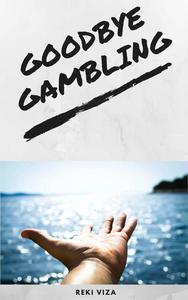 Goodbye gambling