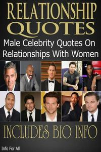Relationship Quotes - Male Celebrity Quotes On Relationships With Women (Includes Bio)