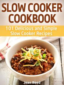 Slow Cooker Cookbook: 101 Delicious and Simple Slow Cooker Recipes