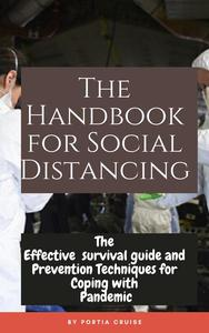 The Handbook for Social Distancing: The Effective Coronavirus Survival Guide and Prevention Techniques for Coping with the Pandemic