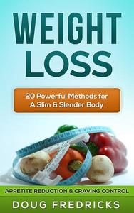 Weight Loss: Appetite Reduction & Craving Control - 20 Powerful Methods for A Slim & Slender Body!