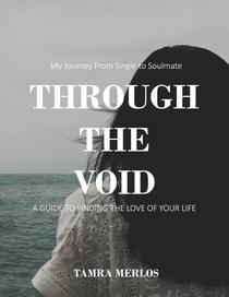Through the Void My Journey From Single to Soulmate A Guide to Finding the Love of Your Life