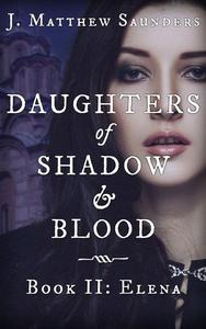 Daughters of Shadow and Blood - Book II: Elena