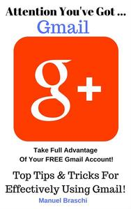 You've Got Gmail... Take Full Advantage Of Your Free Gmail Account!