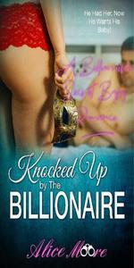 Knocked Up By The Billionaire: A Billionaire Secret Baby Romance