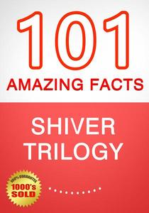 Shiver Trilogy - 101 Amazing Facts You Didn't Know