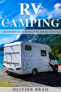 RV Camping: a Beginner's Guide to RV Living and RV Lifestyle
