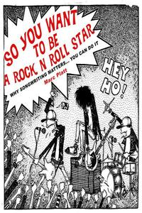 So You Want To Be a Rock N' Roll Star (Why Songwriting Matters)