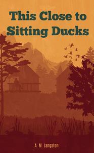 This Close to Sitting Ducks