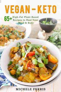 Vegan Keto-65+ High-Fat Plant-Based Recipes to Heal Your Body and Mind