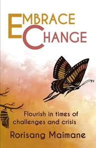 Embrace Change: Flourish In Times Of Challenges and Crisis