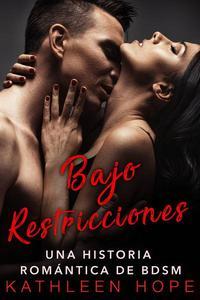 Bajo Restricciones:  Una Historia Romántica de BDSM