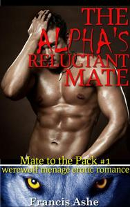 The Alpha's Reluctant Mate (werewolf menage romance)