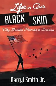Life in Our Black Skin: Why Racism Prevails in America