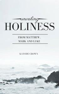 Unveiling Holiness From Matthew, Mark and Luke