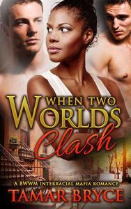 When Two Worlds Clash: A BWWM Interracial Mafia Romance