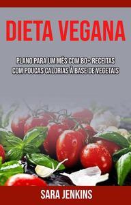 Dieta Vegana: Plano Para Um Mês Com 80+ Receitas Com Poucas Calorias À Base De Vegetais