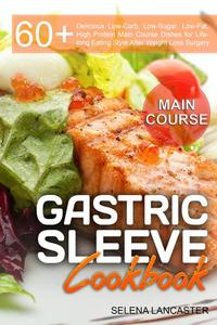 Gastric Sleeve Cookbook: Main Course