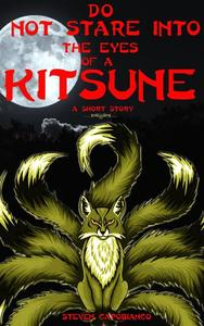 Do Not Stare Into The Eyes of a Kitsune: A Short Story